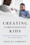 Creating Compassionate Kids: 50 Essential Conversations to Have with Young Children
