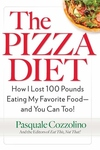 Pizza Diet : How I Lost 100 Pounds Eating My Favorite Food--And You Can, Too!