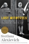 Last Witnesses: An Oral History of the Children of World War II