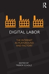 Digital Labor:The Internet as Playground and Factory