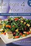 Eat Right 4 Your Type Personalized Cookbook : Type A: 150+ Healthy Recipes for Your Blood Type Diet