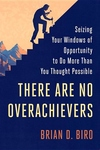 There Are No Overachievers: Seizing Your Windows of Opportunity to Do More Than You Thought Possible