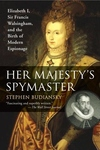 Her Majesty's Spymaster:Elizabeth I, Sir Francis Walsingham, and the Birth of Modern Espionage