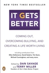 It Gets Better:Coming Out, Overcoming Bullying, and Creating a Life Worth Living