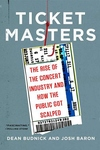 Ticket Masters:The Rise of the Concert Industry and How the Public Got Scalped