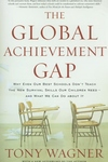 The Global Achievement Gap:Why Even Our Best Schools Don't Teach the New Survival Skills Our Children Need -- And What We Can Do about It