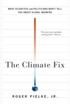 The Climate Fix:What Scientists and Politicians Won't Tell You about Global Warming