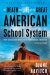 The Death and Life of the Great American School System:How Testing and Choice Are Undermining Education