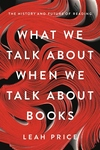 What We Talk About When We Talk About Books: The History and Future of Reading
