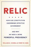 Relic: How Our Constitution Undermines Effective Government and Why We Need a More Powerful Presidency