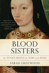 Blood Sisters:The Women Behind the Wars of the Roses