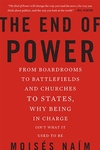 End of Power : From Boardrooms to Battlefields and Churches to States, Why Being in Charge Isn't What It Used to Be