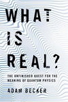 What Is Real?: The Unfinished Quest for the Meaning of Quantum Physics