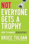 Not Everyone Gets a Trophy : How to Manage Generation Y