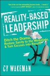 Reality-Based Leadership : Ditch the Drama, Restore Sanity to the Workplace, and Turn Excuses into Results