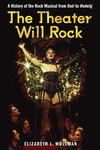 The Theater Will Rock:A History of the Rock Musical, from Hair to Hedwig