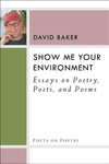 Show Me Your Environment:Essays on Poetry, Poets, and Poems