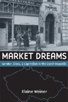Market Dreams:Gender, Class, and Capitalism in the Czech Republic