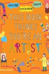 This Book Thinks You're An Artist