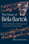 The Music of Bela Bartok - A Study of Tonality and Progression in Twentieth Century Music