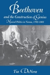 Beethoven and the Construction of Genius - Musical Politics in Vienna, 1792-1803