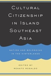 Cultural Citizenship in Island Southeast Asia - Nation and Belonging in the Hinterlands