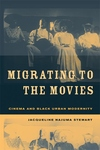Migrating to the Movies:Cinema and Black Urban Modernity