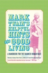 Mark Twain's Helpful Hint for Good Living:A Handbook for the Damned Human Race