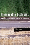 Inescapable Ecologies:A History of Environment, Disease, and Knowledge