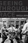 Seeing through Race:A Reinterpretation of Civil Rights Photography