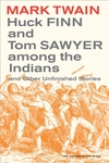Huck Finn and Tom Sawyer among the Indians:And Other Unfinished Stories