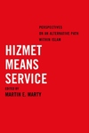 Hizmet Means Service: Perspectives on an Alternative Path within Islam