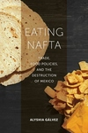 Eating NAFTA: Trade, Food Policies, and the Destruction of Mexico