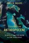 Destination Anthropocene, Volume 7: Science and Tourism in the Bahamas