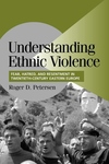 Understanding Ethnic Violence:Fear, Hatred, and Resentment in Twentieth-Century Eastern Europe