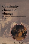 Continuity, Chance and Change : The Character of the Industrial Revolution in England