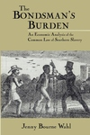 Bondsman's Burden: An Economic Analysis of the Common Law of Southern Slavery (Revised)