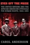 Eyes off the Prize:The United Nations and the African American Struggle for Human Rights, 1944-1955