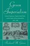 Green Imperialism:Colonial Expansion, Tropical Island Edens and the Origins of Environmentalism, 1600-1860