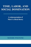 Time, Labor, and Social Domination:A Reinterpretation of Marx's Critical Theory