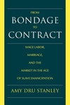 From Bondage to Contract:Wage Labor, Marriage, and the Market in the Age of Slave Emancipation