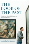 The Look of the Past:Visual and Material Evidence in Historical Practice