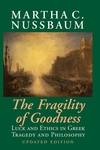 The Fragility of Goodness:Luck and Ethics in Greek Tragedy and Philosophy