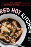 Red Hot Kitchen: Classic Asian Chili Sauces from Scratch and Delicious Dishes to Make With Them