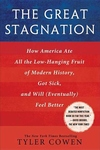 The Great Stagnation:How America Ate All the Low-Hanging Fruit of Modern History, Got Sick, and Will(Eventually) Feel Better