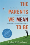 The Parents We Mean to Be:How Well-Intentioned Adults Undermine Children's Moral and Emotional Development