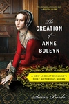 The Creation of Anne Boleyn:A New Look at England's Most Notorious Queen