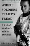 Where Soldiers Fear to Tread:A Relief Worker's Tale of Survival