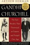Gandhi and Churchill:The Epic Rivalry That Destroyed an Empire and Forged Our Age