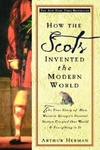 How the Scots Invented the Modern World:The True Story of How Western Europe's Poorest Nation Created Our World and Everything in It